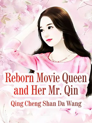 cover image of Reborn Movie Queen and Her Mr. Qin