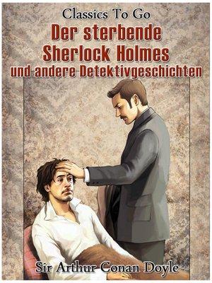 cover image of Der sterbende Sherlock Holmes und andere Detektivgeschichten