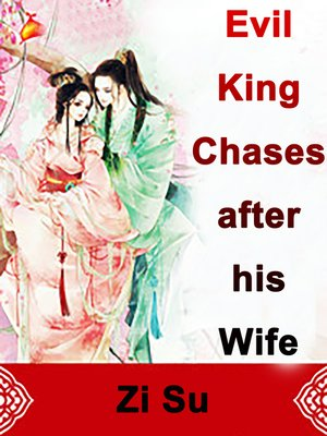 cover image of Evil King Chases after his Wife