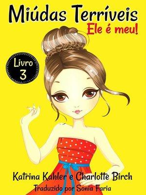 cover image of Miúdas Terríveis--LIvro 3--Ele é meu!