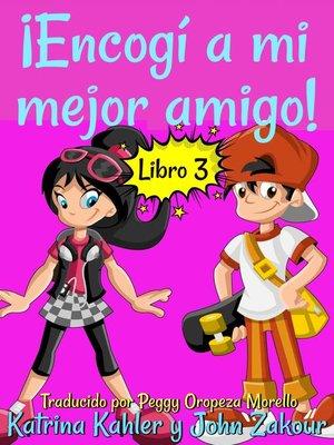 cover image of ¡Encogí a mi mejor amigo! Libro 3