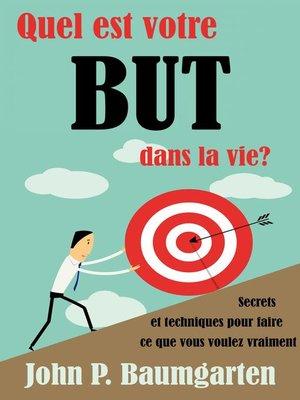 cover image of Quel est votre but dans la vie ? Secrets et techniques pour faire ce que vous voulez vraiment