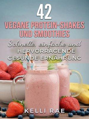 cover image of 42 vegane Protein-Shakes und Smoothies   Schnelle, einfache und hervorragende gesunde Ernährung