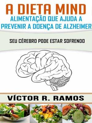 cover image of A dieta Mind, alimentação que ajuda a prevenir a doença de Alzheimer. Seu cérebro pode estar sofrendo
