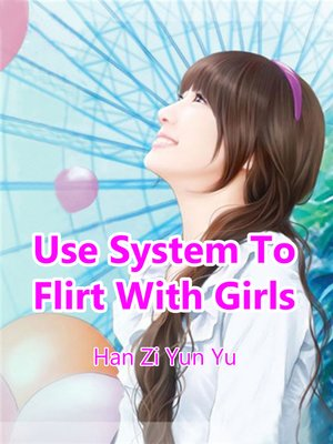 cover image of Use System to Flirt With Girls, Volume 1