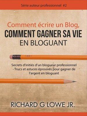 cover image of Comment écrire un Blog, Comment gagner sa vie en Bloguant