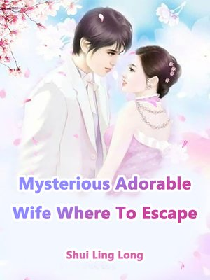 cover image of Mysterious Adorable Wife, Where to Escape