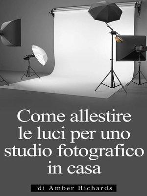 cover image of Come Allestire Le Luci Per Uno Studio Fotografico In Casa