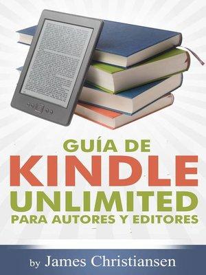 cover image of Guía de Kindle Unlimited para autores y editores