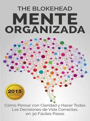 cover image of Mente Organizada Cómo Pensar con Claridad y Hacer Todas Las Decisiones de Vida Correctas