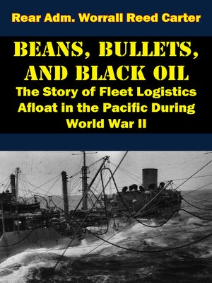 cover image of Beans, Bullets, and Black Oil--The Story of Fleet Logistics Afloat in the Pacific During World War II