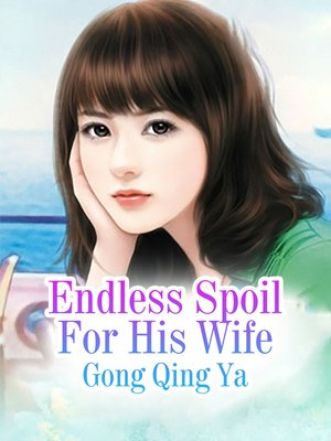 cover image of Endless Spoil For His Wife