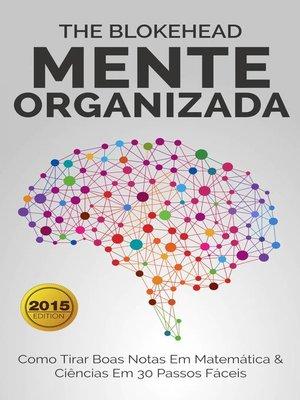 cover image of Mente Organizada--Como Tirar Boas Notas Em Matemática & Ciências Em 30 Passos Fáceis