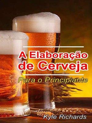 cover image of A Elaboração de Cerveja --Para o Principiante