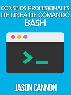 cover image of Consejos Profesionales de Línea de Comando Bash