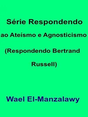 cover image of Série Respondendo ao Ateísmo e Agnosticismo (Respondendo Bertrand Russell)