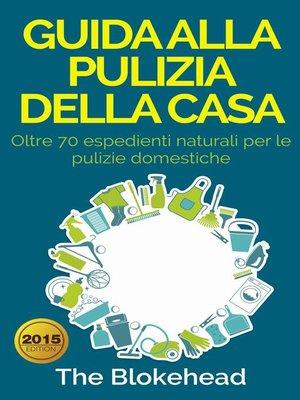 cover image of Guida alla pulizia della casa. Oltre 70 espedienti naturali per le pulizie domestiche.