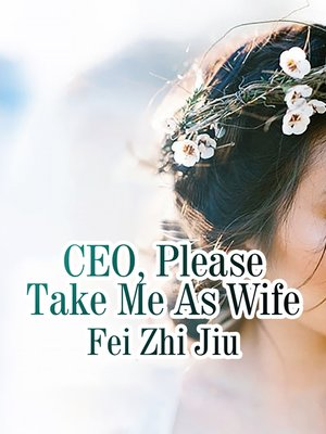 cover image of CEO, Please Take Me As Wife
