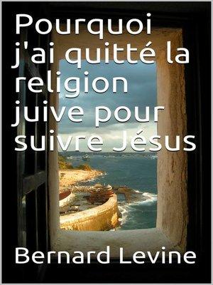 cover image of Pourquoi j'ai quitté la religion juive pour suivre Jésus