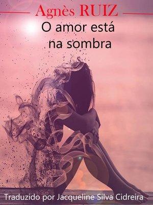 cover image of O amor está na sombra