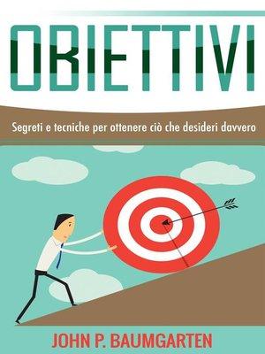 cover image of Obiettivi--Segreti e tecniche per ottenere ciò che desideri davvero