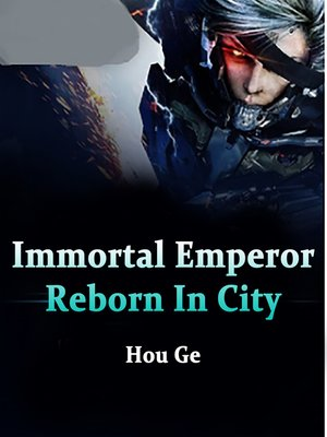 cover image of Immortal Emperor Reborn In City