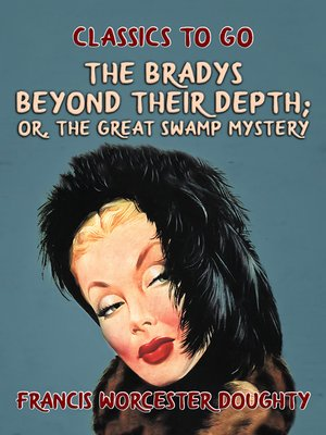 cover image of The Bradys Beyond Their Depth; Or, the Great Swamp Mystery