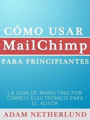cover image of Cómo usar MailChimp para principiantes