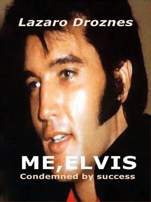 cover image of ME, ELVIS.  CONDEMNED BY SUCCESS
