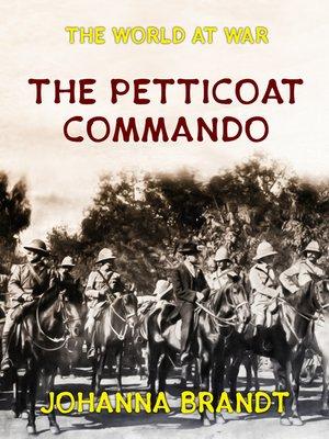 cover image of The Petticoat Commando Boer Women in Secret Service