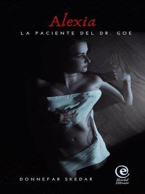cover image of Alexia,  La paciente del Dr. Goe