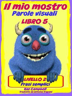 cover image of Il Mio Mostro Parole Visuali Livello 2 Libro 5