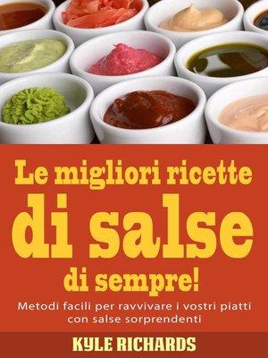 cover image of Le migliori ricette di salse di sempre!