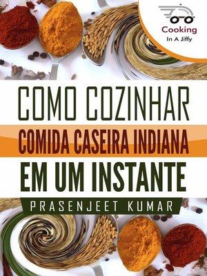 cover image of Como Cozinhar Comida Caseira Indiana em um Instante