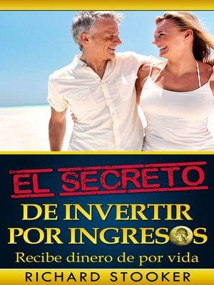 cover image of El Secreto De Invertir Por Ingresos