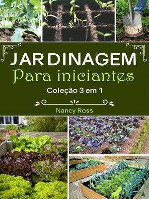 cover image of Jardinagem Para Iniciantes Coleção 3 em 1