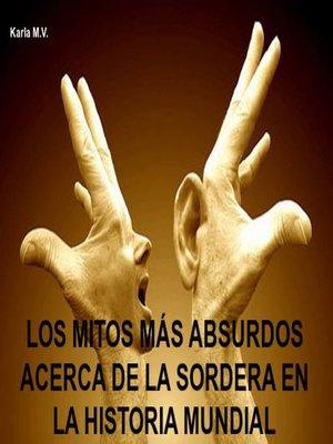 cover image of LOS MITOS MÁS ABSURDOS ACERCA DE LA SORDERA EN LA HISTORIA MUNDIAL
