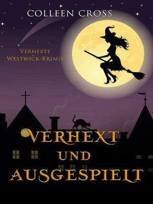 cover image of Verhext und ausgespielt (Verhexte Westwick-Krimis #2)
