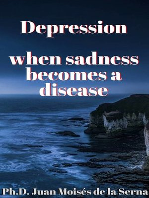 cover image of Depression, when sadness becomes a disease
