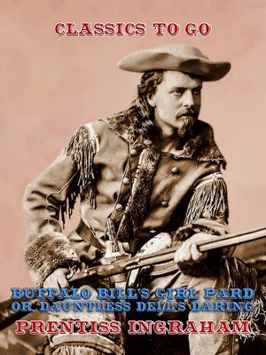 cover image of Buffalo Bill's Girl Pard, Or, Dauntless Dell's Daring