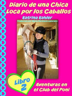 cover image of Diario de una Chica Loca por los Caballos Libro 2 Aventuras en el Club del Poni