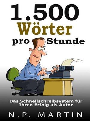 cover image of 1.500 Wörter pro Stunde – Das Schnellschreibsystem für Ihren Erfolg als Autor