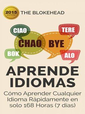 cover image of Aprende  Idiomas/ Cómo Aprender Cualquier Idioma Rápidamente en solo 168 Horas (7 días)