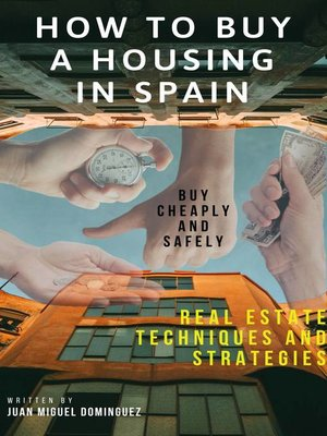 cover image of How to buy a housing in spain.  Buy cheaply and safely. Real estate techniques and strategies.