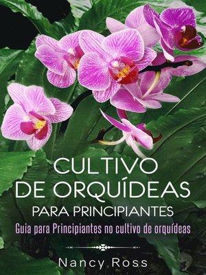 cover image of Cultivo de Orquídeas para Principiantes Guia para Principiantes no cultivo de orquídeas