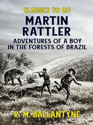 cover image of Martin Rattler Adventures of a Boy in he Forests of Brazil