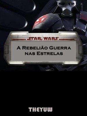 cover image of Star Wars a Rebelião Guerra nas Estrelas