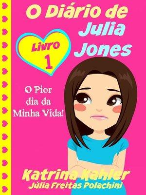 cover image of O Diário de Julia Jones--O Pior dia da Minha Vida!