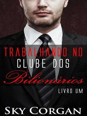 cover image of Trabalhando no Clube dos Bilionários