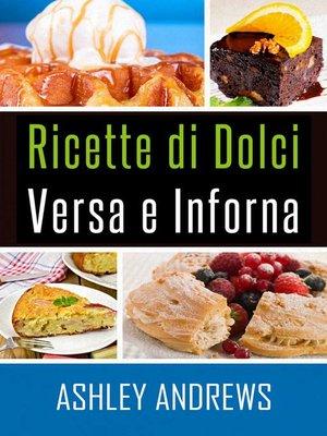 cover image of Ricette Di Dolci Versa E Inforna